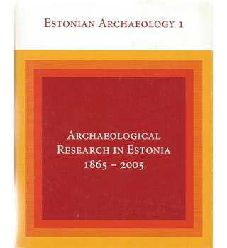 Archaeological Research in Estonia 1865-2005