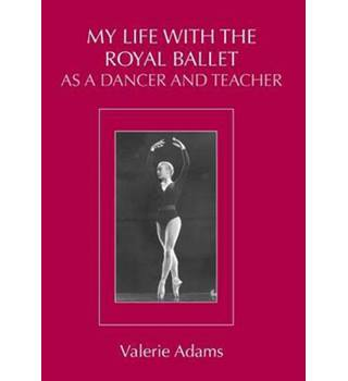 My Life with the Royal Ballet as a Dancer and Teacher