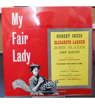 My Fair Lady - Hubert Gregg, Elizabeth Larner, John Slater, John Harvey - 505