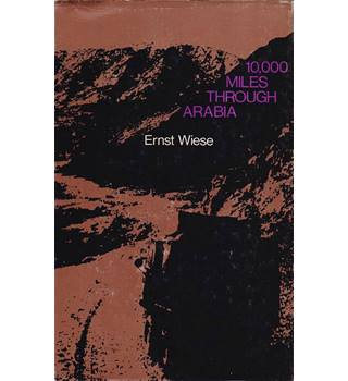 10,000 Miles Through Arabia - Ernst Wiese