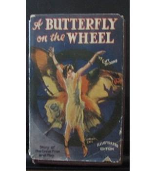 A Butterfly on the Wheel, with eight illustrations in Photogravure of Scenes from the Photo-Play - by Guy Thorne
