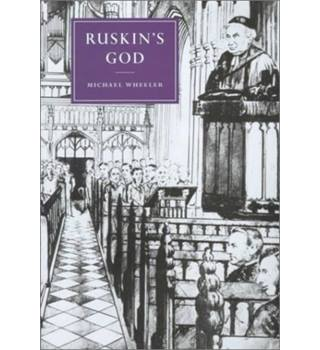Ruskin's God, by Michael Wheeler. Inscribed by author? 1999