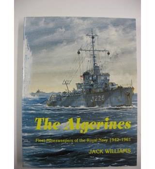 The Algerines : Fleet Minesweepers of the Royal Navy 1942-1961