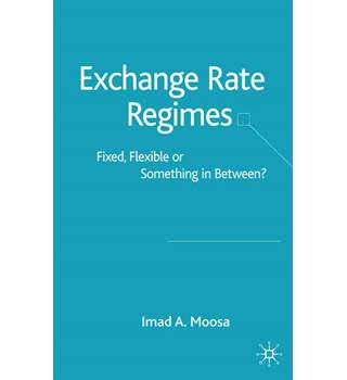 Exchange Rate Regimes : fixed, flexible or something in between? / Imad A. Moosa