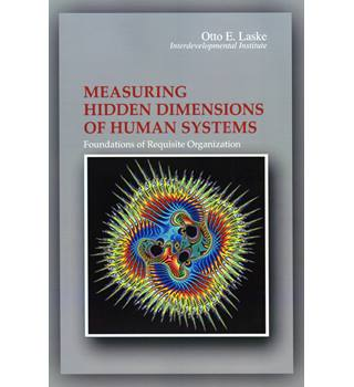 Measuring Hidden Dimensions of Human Systems : foundations of requisite organization (volume 2) / Otto E. Laske