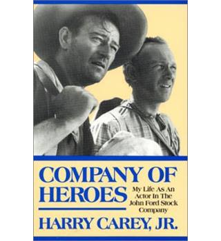 Company of Heroes: My Life as an Actor in the John Ford Stock Company / Harry Carey, Jr.