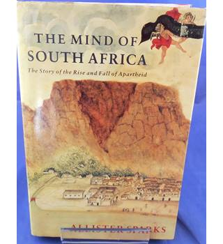 The Mind of South Africa: The Story of the Rise and Fall of Apartheid