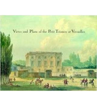 Views and plans of the Petit Trianon at Versailles - (BOOK) - Hardback