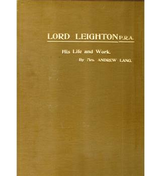 Lord Leighton, President of the Royal Academy, His Life and Work
