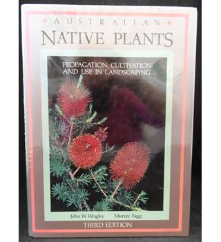 Australian Native Plants - Propagation, Cultivation and Use in Landscaping
