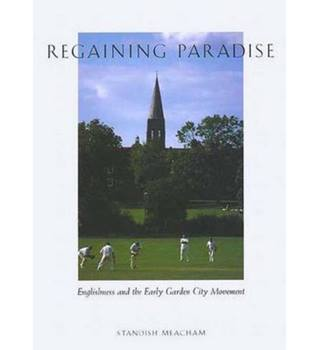 Regaining Paradise - Englishness and the Early Garden City Movement