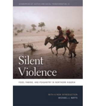 Silent Violence: Food, Famine, and Peasantry in Northern Nigeria (Geographies of Justice and Social Transformation (Paperback))
