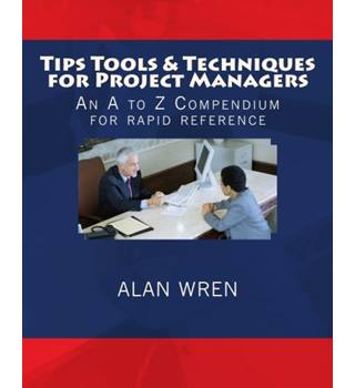 Tips Tools & Techniques for Project Managers: An A to Z Compendium for Rapid Reference (signed by Author)