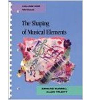 The Shaping of Musical Elements: Workbook 1