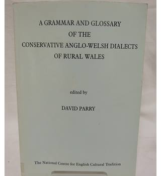 A Grammar and glossary of the conservative Anglo-Welsh dialects of rural Wales