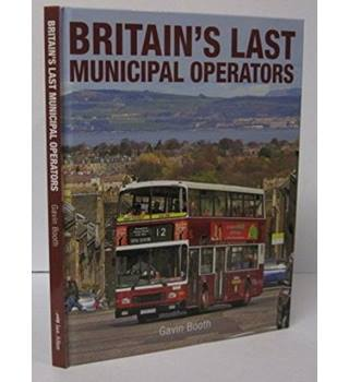 Britain's Last Municipal Operators by Gavin Booth