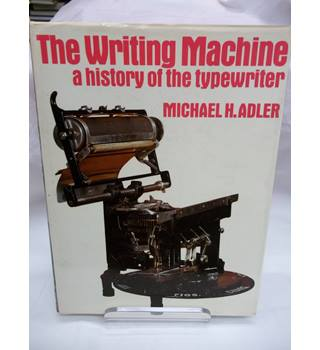 The Writing Machine: History of the Typewriter - Michael H Adler