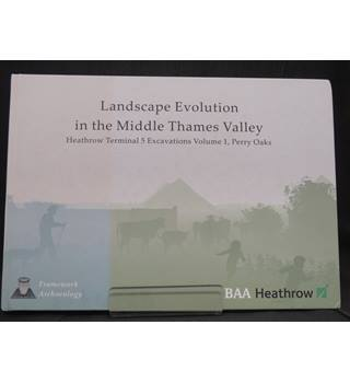 Landscape Evolution in the Middle Thames Valley - Heathrow Terminal 5 Excavations Volume 1, Perry Oaks