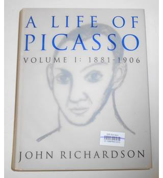 A life of Picasso Volume 1 1881-1906