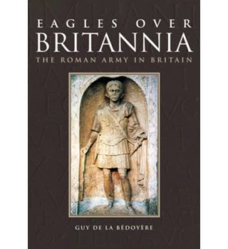 Eagles over Britannia ; the Roman army in Britain