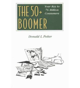 The 50+ boomer - your key to 76 million consumers