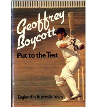Put To The Test - England in Australia 1978-79. Signed by Geoffrey Boycott