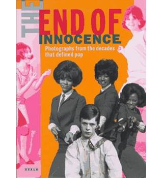 The End of Innocence: Photographs from the Decades That Defined Pop: The 1950s to the 1970s