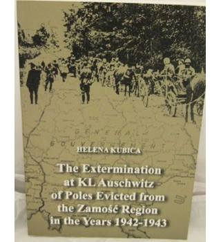 The Extermination at KL Auschwitz of Poles Evicted from the Zamosc Region  in the Years 1942-1943