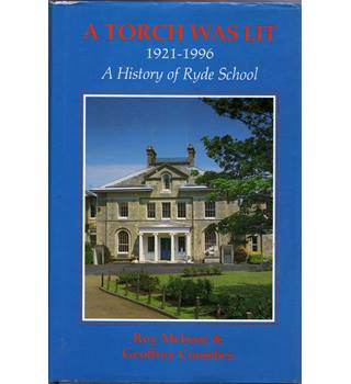 A Torch Was Lit - 1921 to 1996 A History of Ryde School