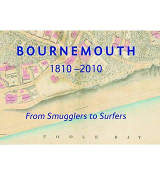 Bournemouth, 1810-2010 : From Smugglers to Surfers