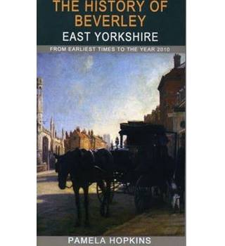 The History of Beverley East Yorkshire by Pamela Hopkins,Blackthorn Press; 2nd edition, Paper Back