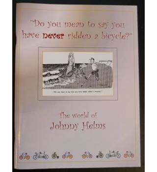 """Do you mean to say you have never ridden a bicycle?"" -  The World of Johnny Helms"
