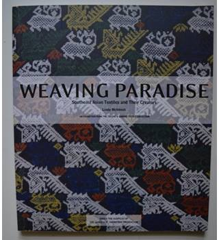 Weaving Paradise - Southeast Asian Textiles and Their Creators