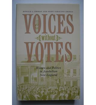 Voices without Votes - Women and Politics in Antebellum, New England