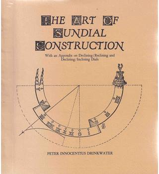 The art of sundial construction by Peter Innocentius Drinkwater