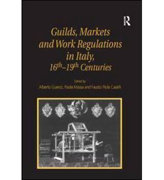 Guilds, markets and work regulations in Italy, XVI-XIX centuries
