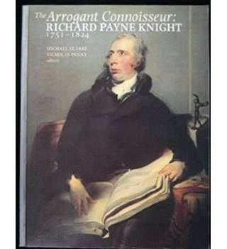 The Arrogant Connoisseur: Richard Payne Knight 1751 - 1824