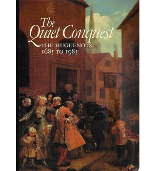 The Quiet Conquest: The Huguenots, 1685 to 1985