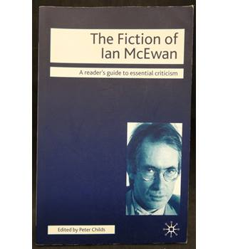 The Fiction of Ian McEwan - A reader's guide to essential criticism.