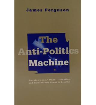 The Anti-Politics Machine