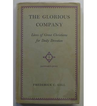 The Glorious Company : Lives of Great Christians for Daily Devotion. Volume One January-June.