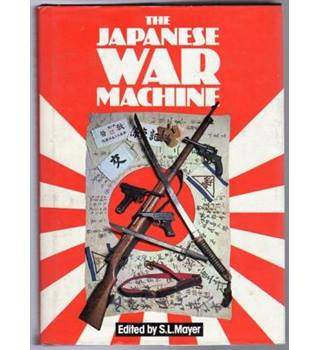 The Japanese War Machine edited by S.L MAYER