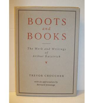 Boots and Books, The Works and Writings of Arthur Raistrick