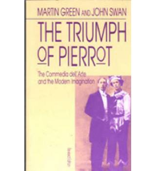 The Triumph of Pierrot : The Commedia dell'Arte and the Modern Imagination
