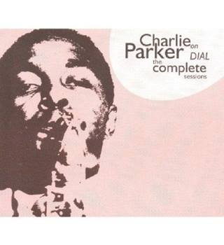 Charlie Parker on Dial : The Complete Sessions Charlie Parker