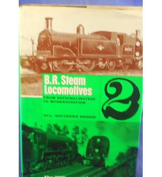 B. R. Steam Locomotives From Nationalisation to Modernisation - Volume 2 Southern Region