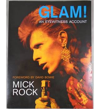 Glam! An Eyewitness Account by Mick Rock.