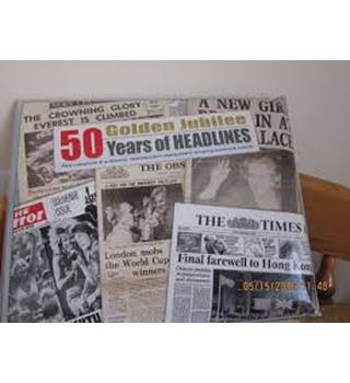 50 Golden Jubilee Years of Headlines : Five Complete and Authentic Reproduction Newspapers Showing Landmark Events
