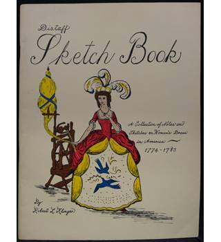 Distaff Sketch Book - A Collection of Notes and Sketches on Women's Dress in America 1774 - 1783