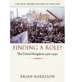 Finding a Role? The united Kingdom 1970-1990 / Brian Harrison